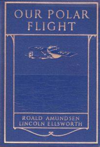 Our Polar Flight: The Amundsen-Ellsworth Polar Flight