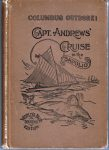 Columbus Outdone. An Exact Narrative of the Voyage of the Yankee Skipper Capt. Wm. A. Andrews.